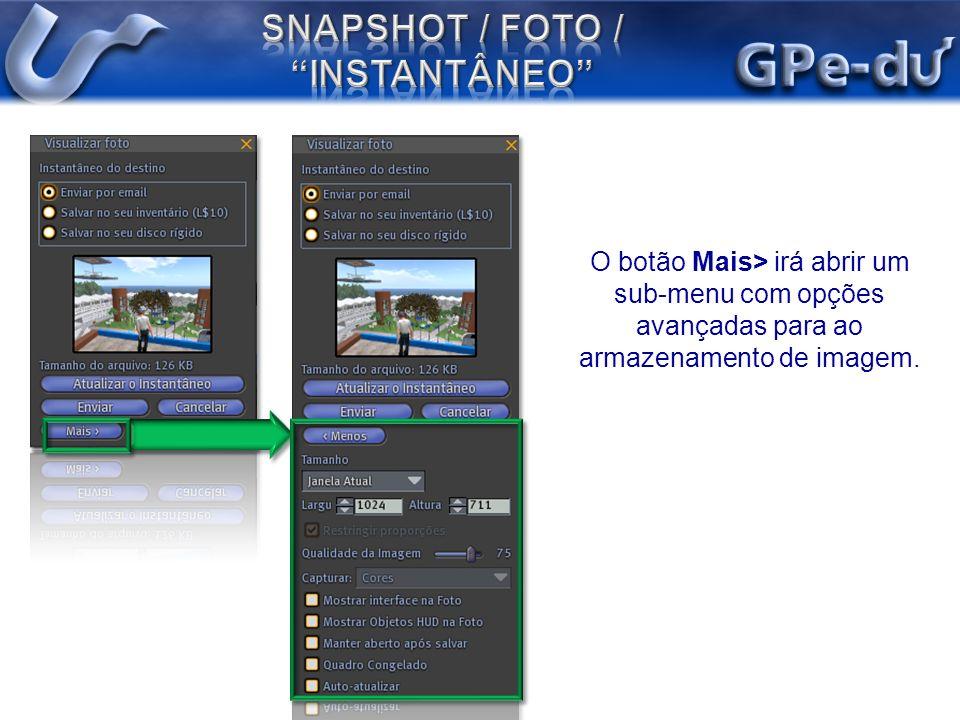 O botão Mais> irá abrir um sub-menu com opções avançadas para ao armazenamento de imagem.
