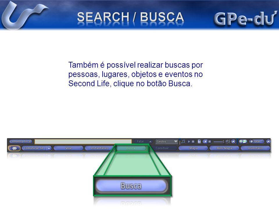Também é possível realizar buscas por pessoas, lugares, objetos e eventos no Second Life, clique no botão Busca.