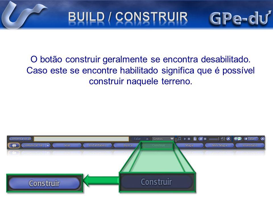 O botão construir geralmente se encontra desabilitado. Caso este se encontre habilitado significa que é possível construir naquele terreno.