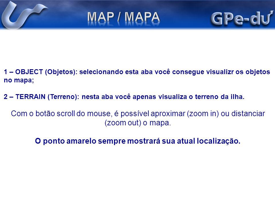 1 – OBJECT (Objetos): selecionando esta aba você consegue visualizr os objetos no mapa; 2 – TERRAIN (Terreno): nesta aba você apenas visualiza o terre