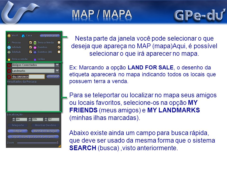 Nesta parte da janela você pode selecionar o que deseja que apareça no MAP (mapa)Aqui, é possível selecionar o que irá aparecer no mapa. Ex: Marcando