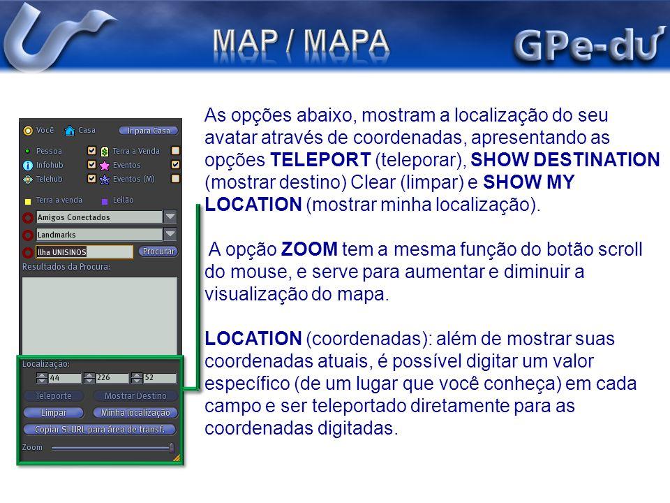 As opções abaixo, mostram a localização do seu avatar através de coordenadas, apresentando as opções TELEPORT (teleporar), SHOW DESTINATION (mostrar d