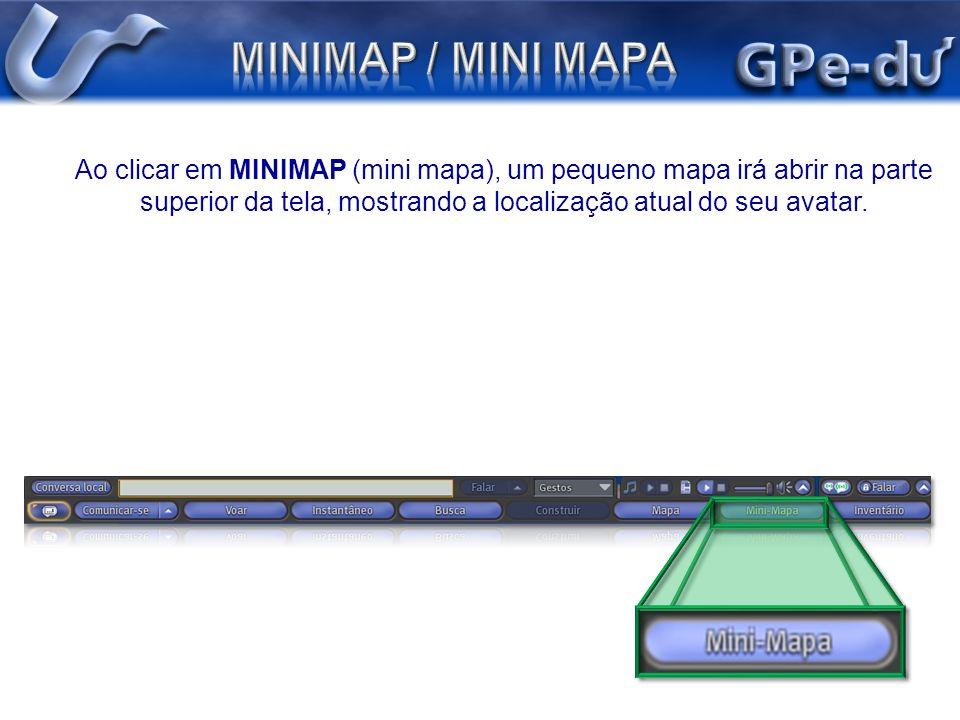 Ao clicar em MINIMAP (mini mapa), um pequeno mapa irá abrir na parte superior da tela, mostrando a localização atual do seu avatar.