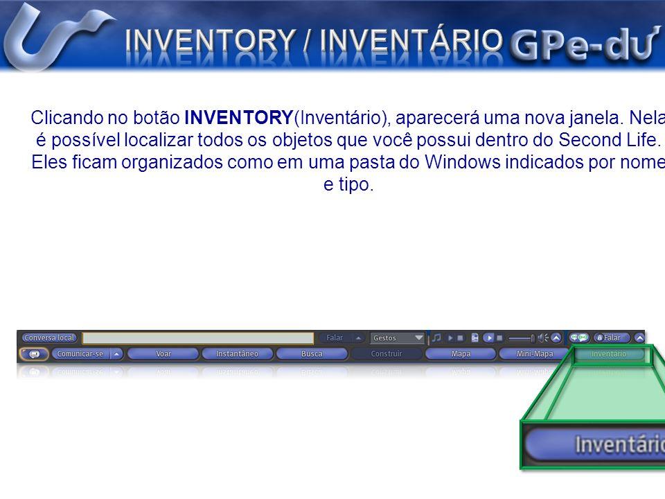 Clicando no botão INVENTORY(Inventário), aparecerá uma nova janela. Nela é possível localizar todos os objetos que você possui dentro do Second Life.