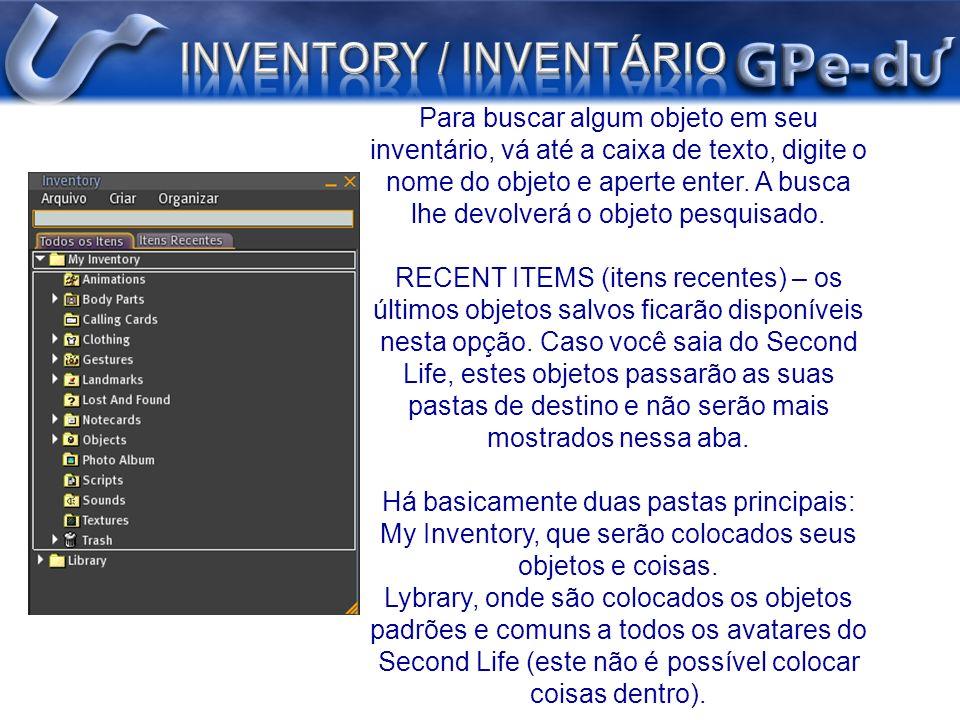 Para buscar algum objeto em seu inventário, vá até a caixa de texto, digite o nome do objeto e aperte enter. A busca lhe devolverá o objeto pesquisado