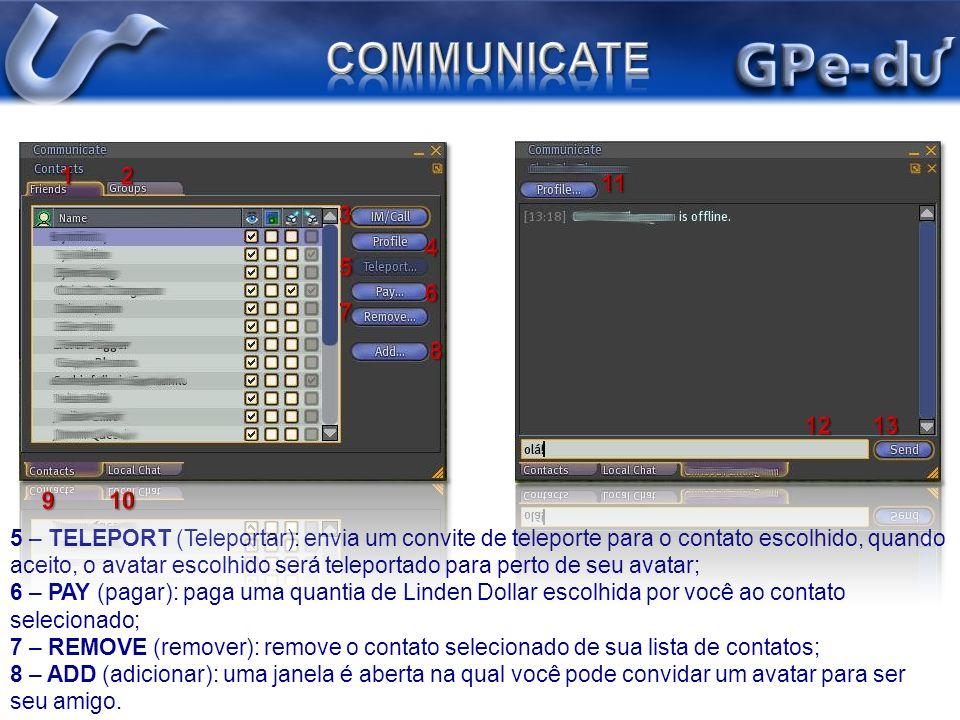 5 – TELEPORT (Teleportar): envia um convite de teleporte para o contato escolhido, quando aceito, o avatar escolhido será teleportado para perto de se