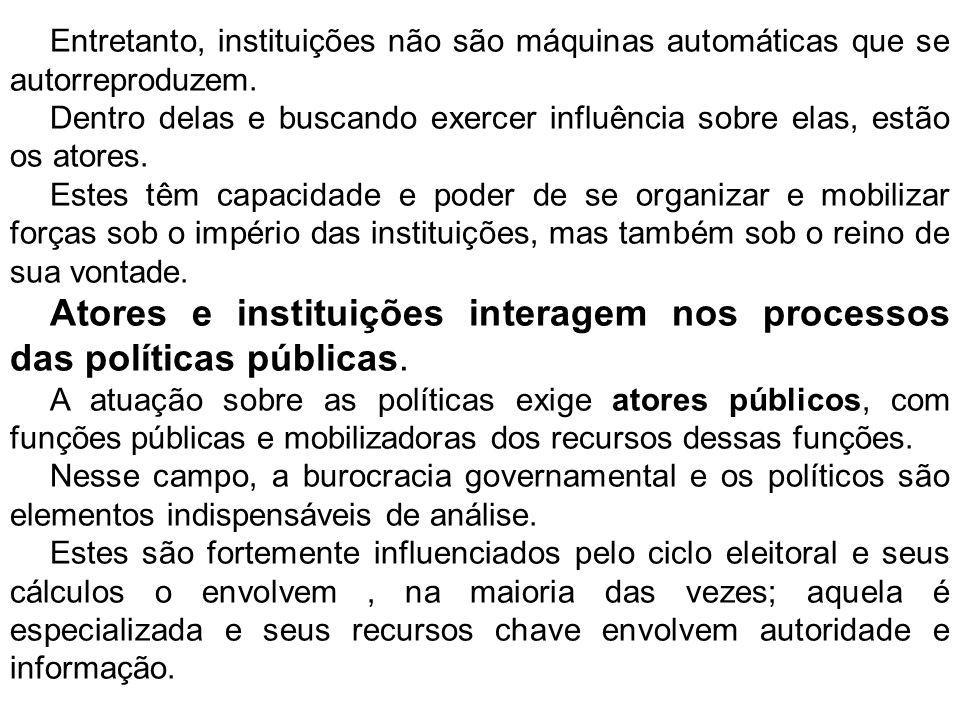 Entretanto, instituições não são máquinas automáticas que se autorreproduzem.
