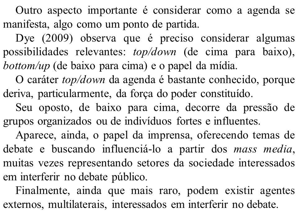 Outro aspecto importante é considerar como a agenda se manifesta, algo como um ponto de partida. Dye (2009) observa que é preciso considerar algumas p