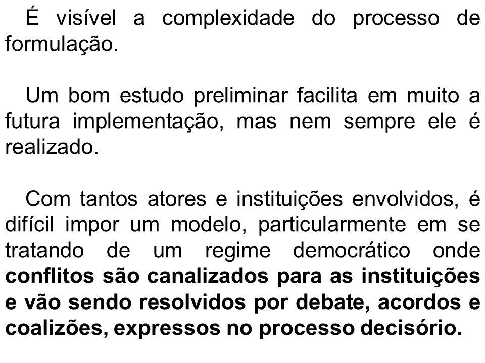 É visível a complexidade do processo de formulação. Um bom estudo preliminar facilita em muito a futura implementação, mas nem sempre ele é realizado.