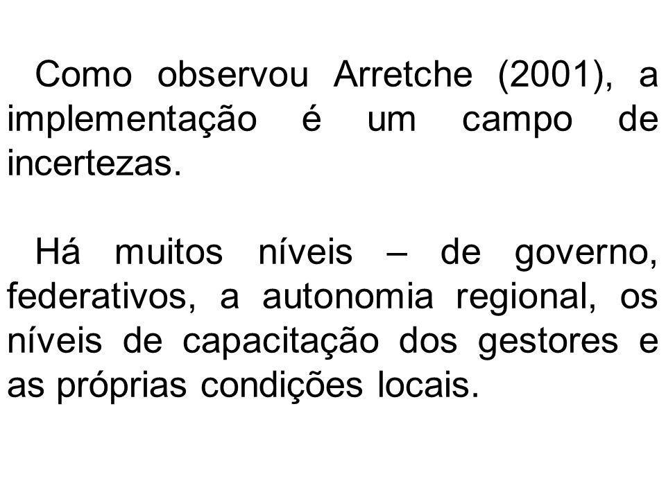 Como observou Arretche (2001), a implementação é um campo de incertezas. Há muitos níveis – de governo, federativos, a autonomia regional, os níveis d