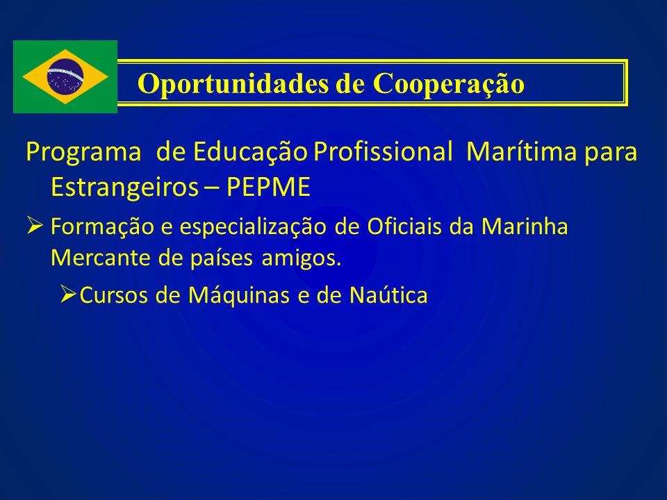 Programa de Educação Profissional Marítima para Estrangeiros – PEPME Formação e especialização de Oficiais da Marinha Mercante de países amigos. Curso