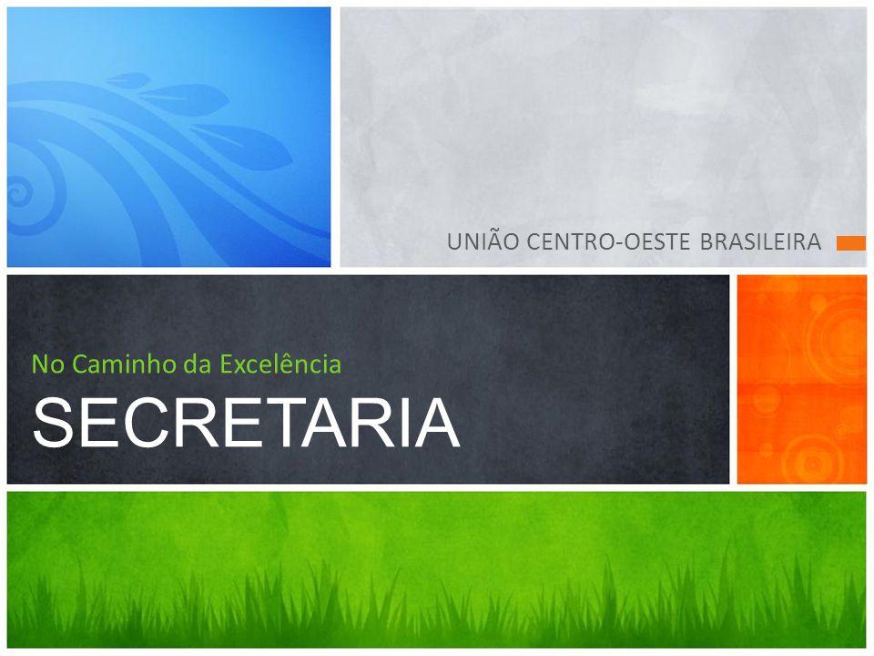 UNIÃO CENTRO-OESTE BRASILEIRA No Caminho da Excelência SECRETARIA
