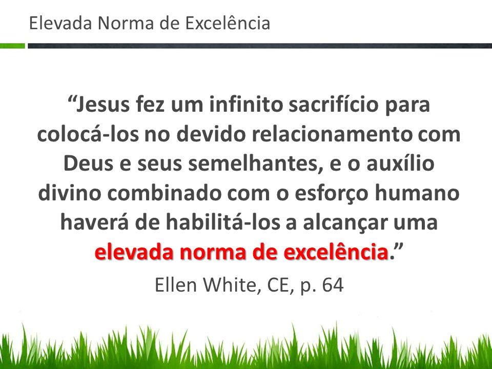 Elevada Norma de Excelência elevada norma de excelência Jesus fez um infinito sacrifício para colocá-los no devido relacionamento com Deus e seus seme