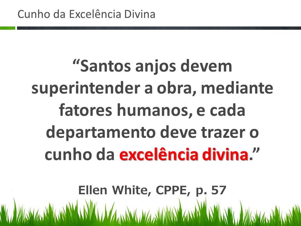 Cunho da Excelência Divina excelência divina Santos anjos devem superintender a obra, mediante fatores humanos, e cada departamento deve trazer o cunh