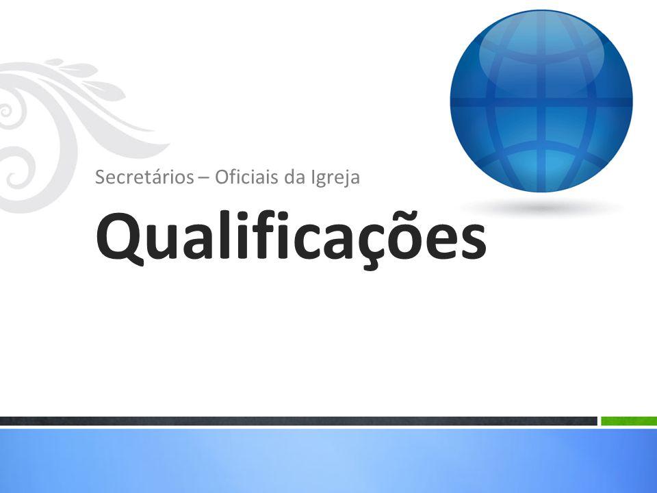 Secretários – Oficiais da Igreja Qualificações