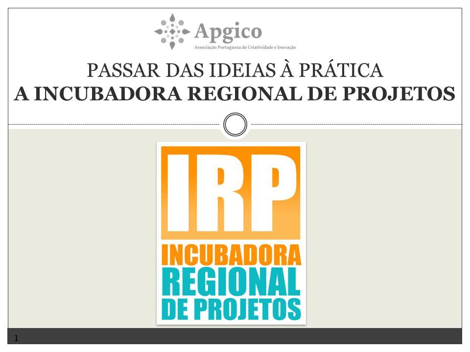 PASSAR DAS IDEIAS À PRÁTICA A INCUBADORA REGIONAL DE PROJETOS 1