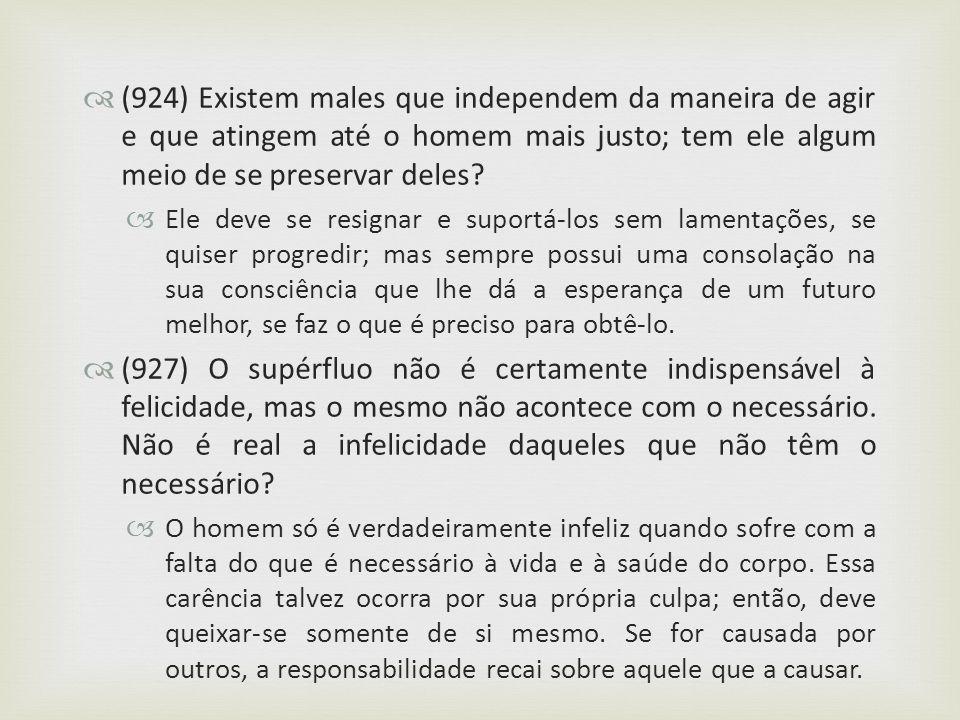 (924) Existem males que independem da maneira de agir e que atingem até o homem mais justo; tem ele algum meio de se preservar deles? Ele deve se resi