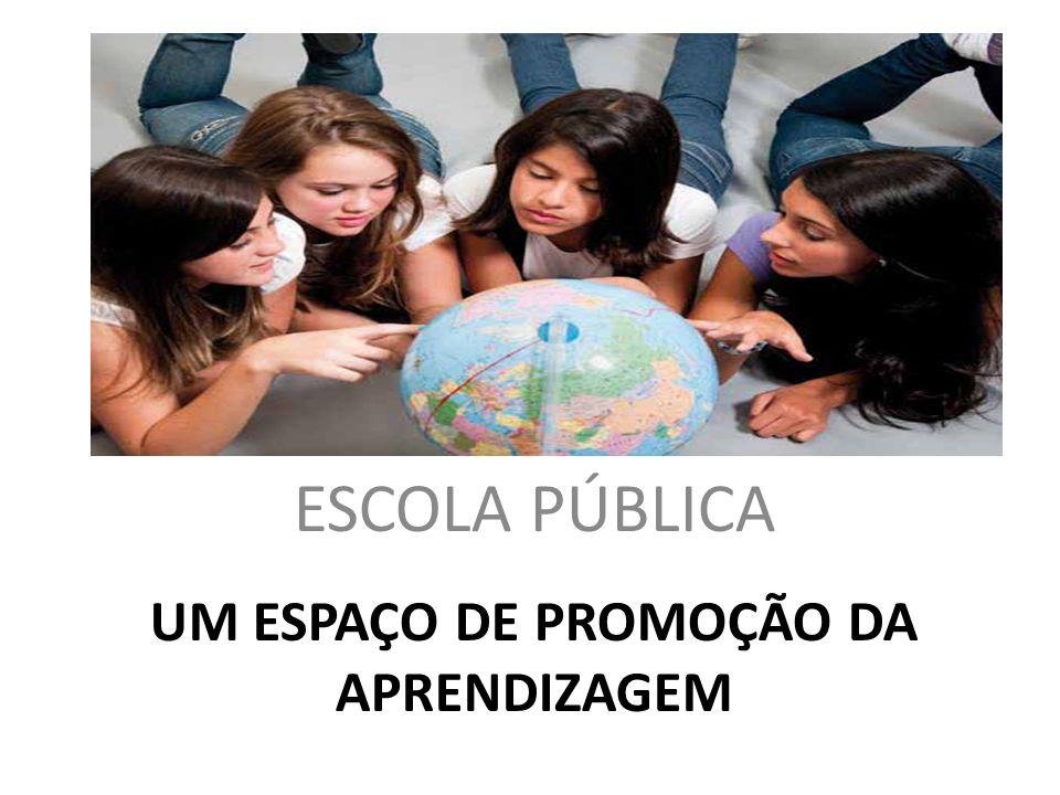 UM ESPAÇO DE PROMOÇÃO DA APRENDIZAGEM ESCOLA PÚBLICA