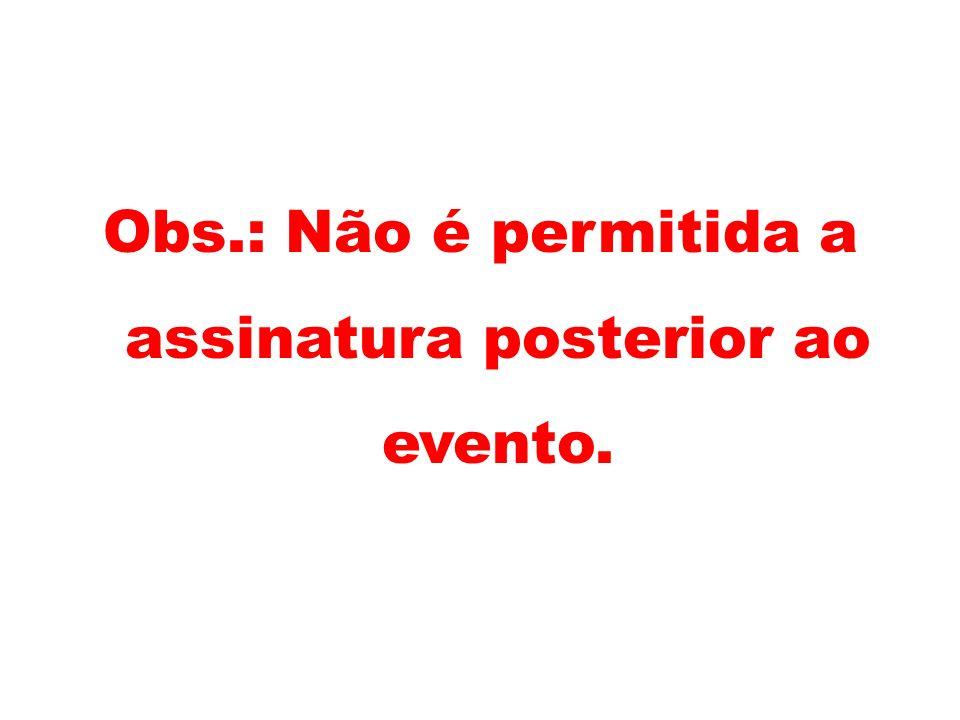 Obs.: Não é permitida a assinatura posterior ao evento.