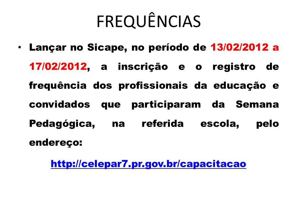 FREQUÊNCIAS Lançar no Sicape, no período de 13/02/2012 a 17/02/2012, a inscrição e o registro de frequência dos profissionais da educação e convidados