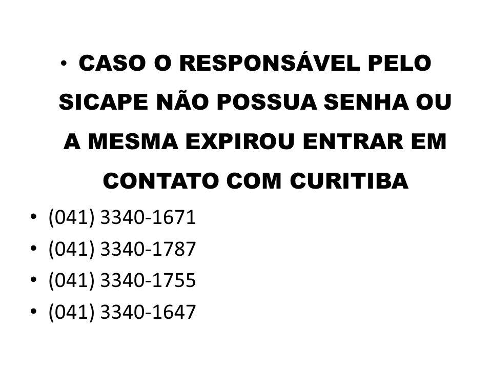 CASO O RESPONSÁVEL PELO SICAPE NÃO POSSUA SENHA OU A MESMA EXPIROU ENTRAR EM CONTATO COM CURITIBA (041) 3340-1671 (041) 3340-1787 (041) 3340-1755 (041