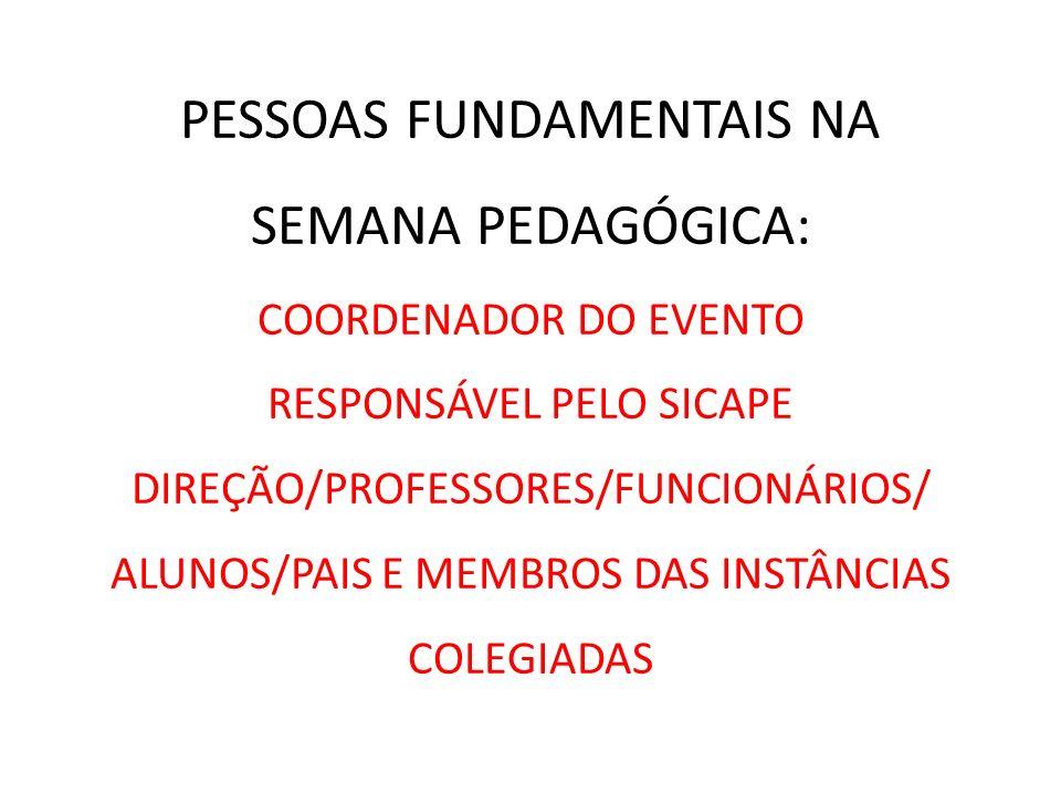 PESSOAS FUNDAMENTAIS NA SEMANA PEDAGÓGICA: COORDENADOR DO EVENTO RESPONSÁVEL PELO SICAPE DIREÇÃO/PROFESSORES/FUNCIONÁRIOS/ ALUNOS/PAIS E MEMBROS DAS I