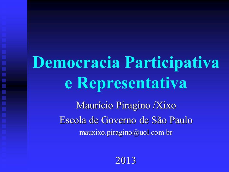 Democracia Participativa e Representativa Maurício Piragino /Xixo Escola de Governo de São Paulo mauxixo.piragino@uol.com.br2013