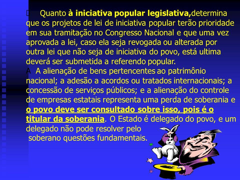Quanto à iniciativa popular legislativa,determina que os projetos de lei de iniciativa popular terão prioridade em sua tramitação no Congresso Naciona