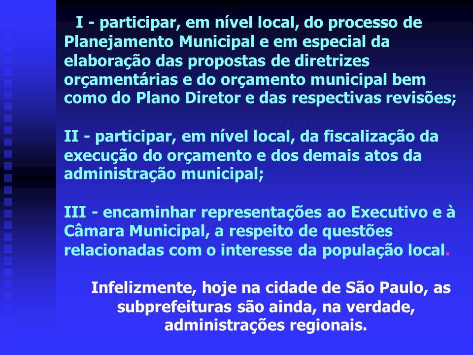 I - participar, em nível local, do processo de Planejamento Municipal e em especial da elaboração das propostas de diretrizes orçamentárias e do orçam