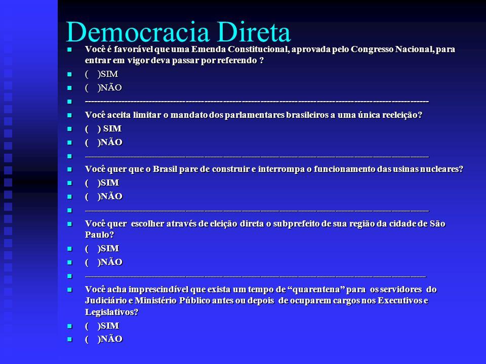 Democracia Direta Você é favorável que uma Emenda Constitucional, aprovada pelo Congresso Nacional, para entrar em vigor deva passar por referendo ? V