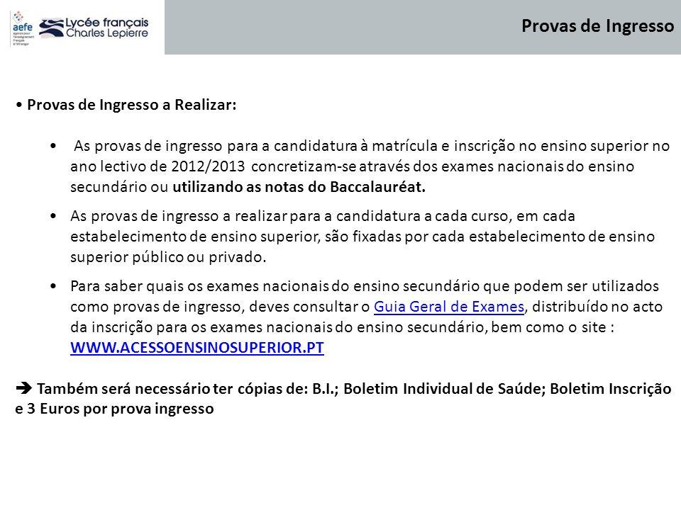 Provas de Ingresso a Realizar: As provas de ingresso para a candidatura à matrícula e inscrição no ensino superior no ano lectivo de 2012/2013 concret