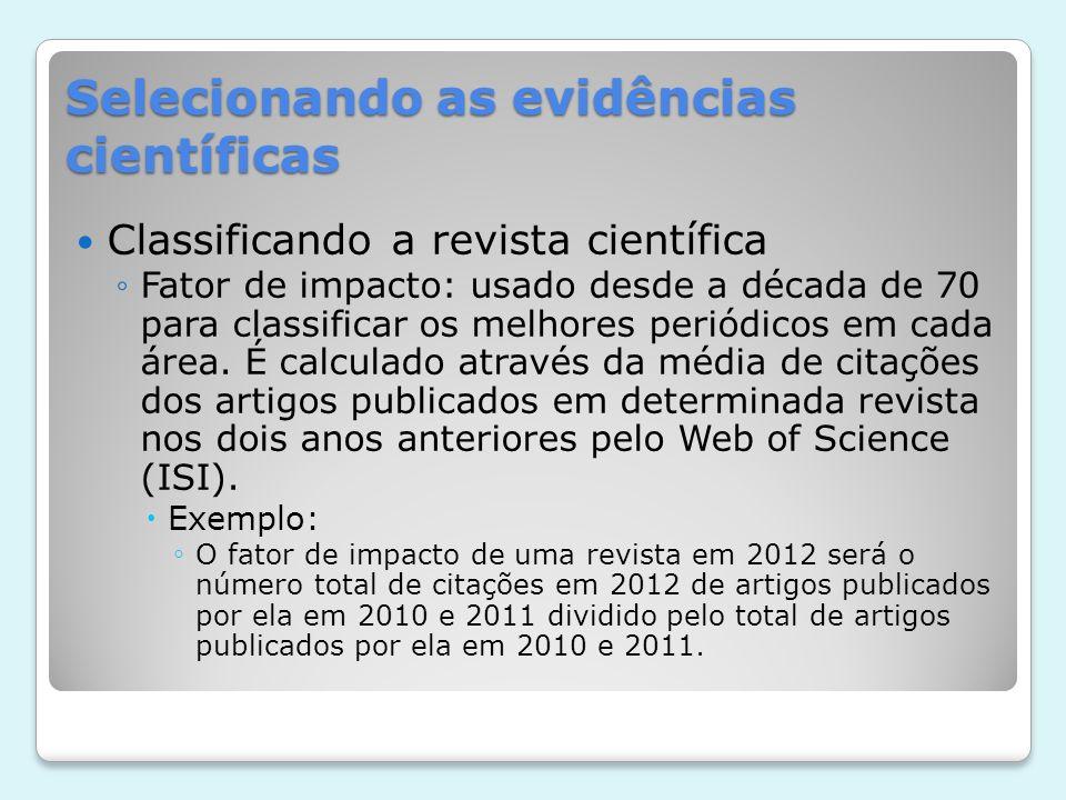 Selecionando as evidências científicas Classificando a revista científica Fator de impacto: usado desde a década de 70 para classificar os melhores pe