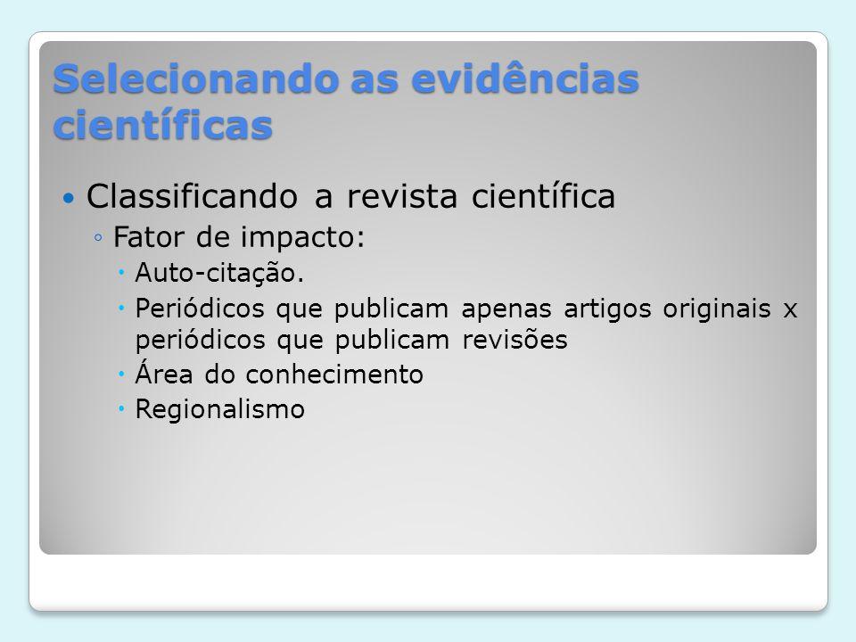 Selecionando as evidências científicas Classificando a revista científica Fator de impacto: Auto-citação. Periódicos que publicam apenas artigos origi