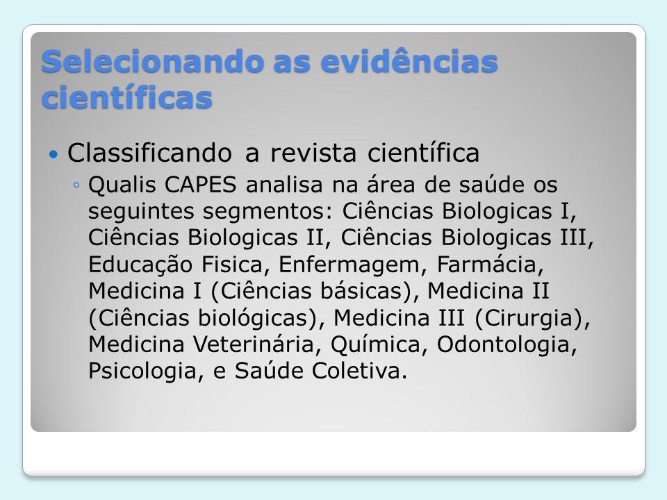 Selecionando as evidências científicas Classificando a revista científica Qualis CAPES analisa na área de saúde os seguintes segmentos: Ciências Biolo
