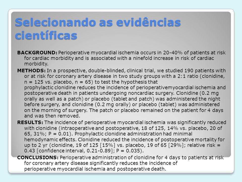 Selecionando as evidências científicas BACKGROUND: Perioperative myocardial ischemia occurs in 20-40% of patients at risk for cardiac morbidity and is