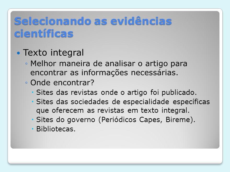 Selecionando as evidências científicas Texto integral Analisar a qualidade do artigo, a fonte de informação, a forma como o estudo foi conduzido, se o delineamento foi bem feito.
