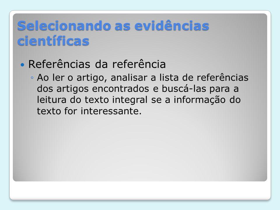 Selecionando as evidências científicas Referências da referência Ao ler o artigo, analisar a lista de referências dos artigos encontrados e buscá-las