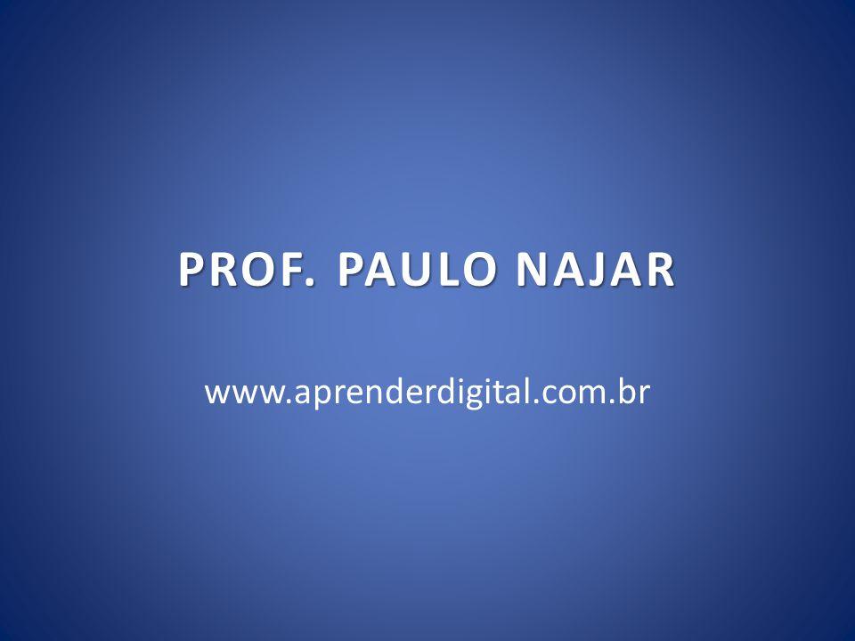 PROF. PAULO NAJAR www.aprenderdigital.com.br