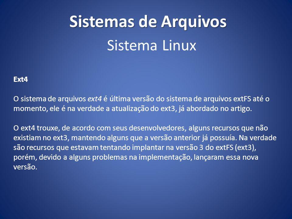 Sistemas de Arquivos Ext4 O sistema de arquivos ext4 é última versão do sistema de arquivos extFS até o momento, ele é na verdade a atualização do ext