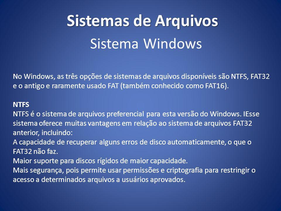 Sistemas de Arquivos No Windows, as três opções de sistemas de arquivos disponíveis são NTFS, FAT32 e o antigo e raramente usado FAT (também conhecido