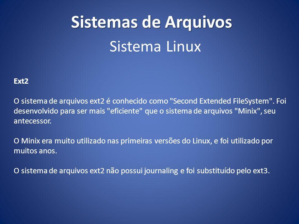 Sistemas de Arquivos Ext3 O sistema de arquivos ext3 é uma versão do ext2 com suporte a journaling.
