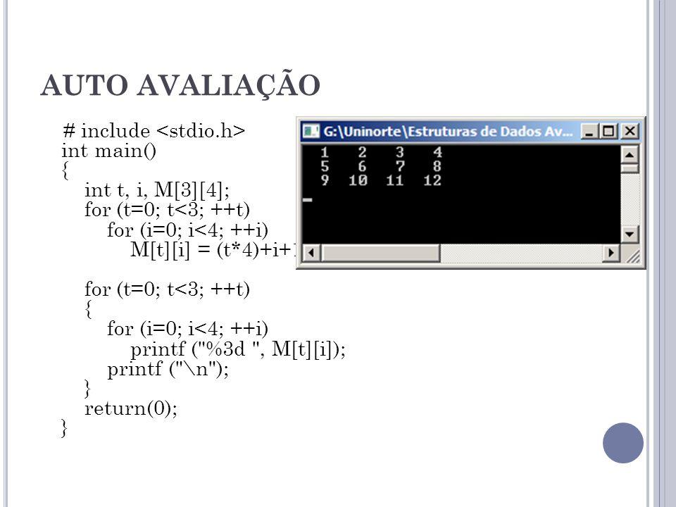 AUTO AVALIAÇÃO # include int main() { int t, i, M[3][4]; for (t=0; t<3; ++t) for (i=0; i<4; ++i) M[t][i] = (t*4)+i+1; for (t=0; t<3; ++t) { for (i=0;