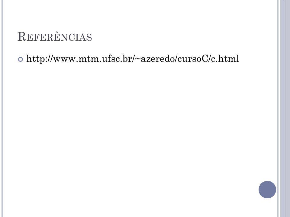 R EFERÊNCIAS http://www.mtm.ufsc.br/~azeredo/cursoC/c.html