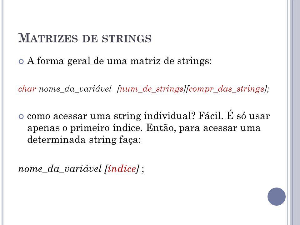 M ATRIZES DE STRINGS A forma geral de uma matriz de strings: char nome_da_variável [num_de_strings][compr_das_strings]; como acessar uma string indivi