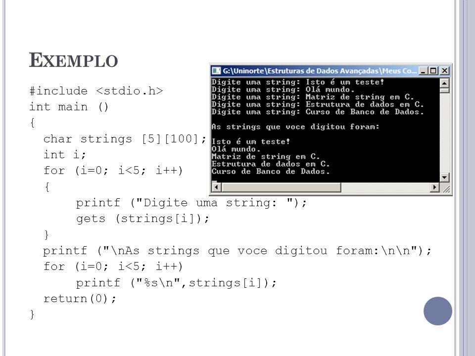 E XEMPLO #include int main () { char strings [5][100]; int i; for (i=0; i<5; i++) { printf (