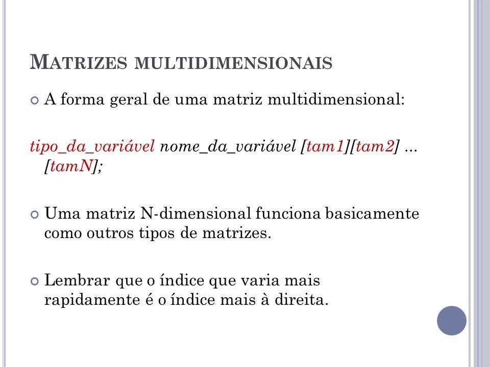 M ATRIZES MULTIDIMENSIONAIS A forma geral de uma matriz multidimensional: tipo_da_variável nome_da_variável [tam1][tam2]... [tamN]; Uma matriz N-dimen