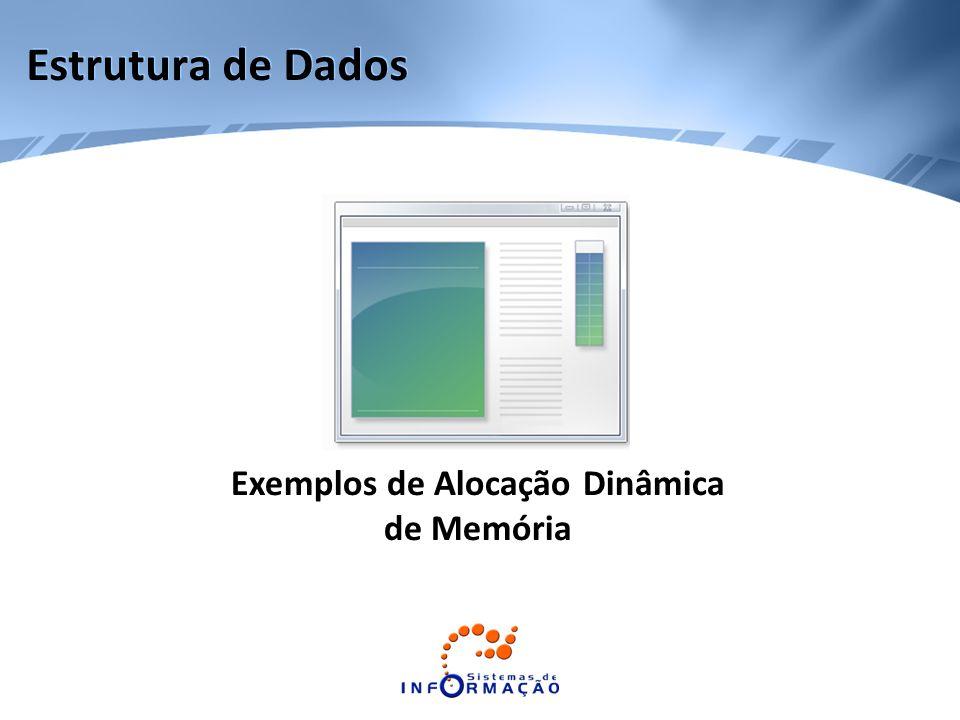 Estrutura de Dados Exemplos de Alocação Dinâmica de Memória