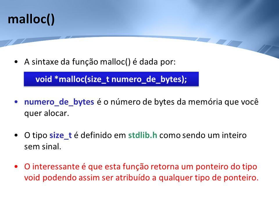 malloc() A sintaxe da função malloc() é dada por: numero_de_bytes é o número de bytes da memória que você quer alocar. O tipo size_t é definido em std