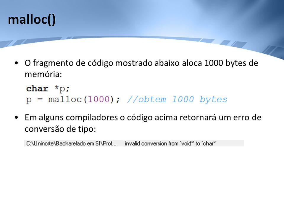 malloc() O fragmento de código mostrado abaixo aloca 1000 bytes de memória: Em alguns compiladores o código acima retornará um erro de conversão de ti