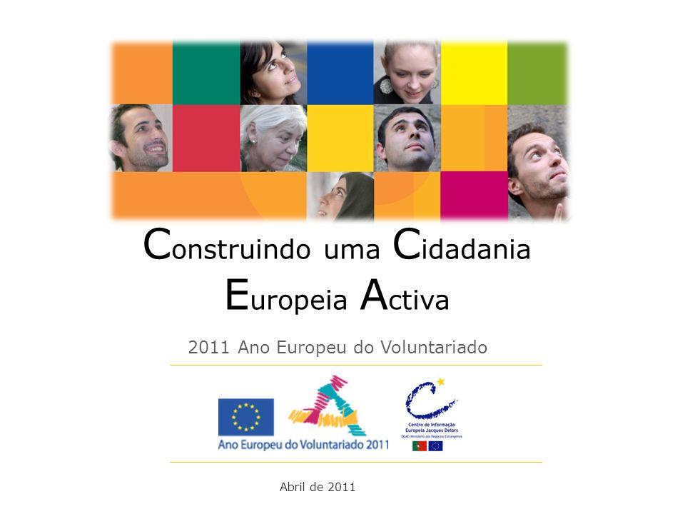 2011 Ano Europeu do Voluntariado C onstruindo uma C idadania E uropeia A ctiva Abril de 2011